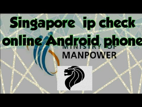 How to check Singapore IP online Android Phone  on Ministry of Manpower MOM update 2019