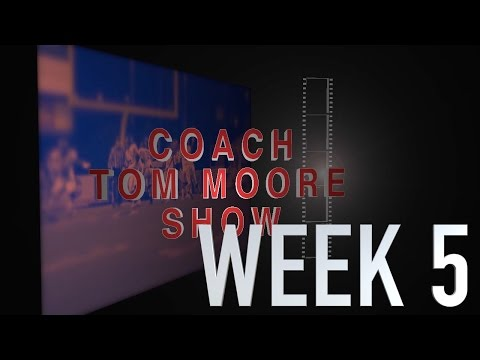 COACH TOM MOORE SHOW WEEK 5