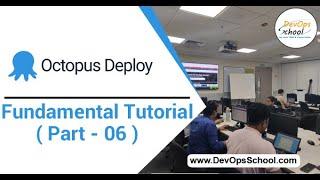 Octopus Deploy Fundamental  Tutorial for Beginners with Demo 2020 (Part-06)— By DevOpsSchool