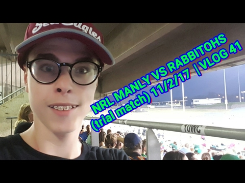 NRL MANLY VS RABBITOHS (trial match) 11/2/17  | VLOG 41