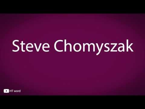 How to pronounce Steve Chomyszak