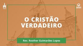 O Cristão Verdadeiro - Rev. Rosther Guimarães Lopes - Conexão com Deus - 20/07/2020