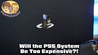 Will the PS5 Be Too Expensive?!