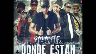 Galante Ft. Pacho,Cirilo, Polakan, D.OZi Y Alexio La Bestia - Donde Estan (Official Remix)