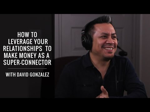 How to Leverage Your Relationships to Make Money as a Super-Connector