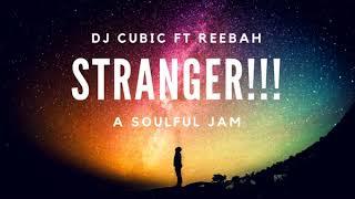 Dj Cubic ft Reebah - Stranger