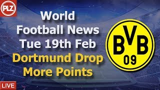 Dortmund Drop Points Again - Tuesday 19th February - PLZ World Football News