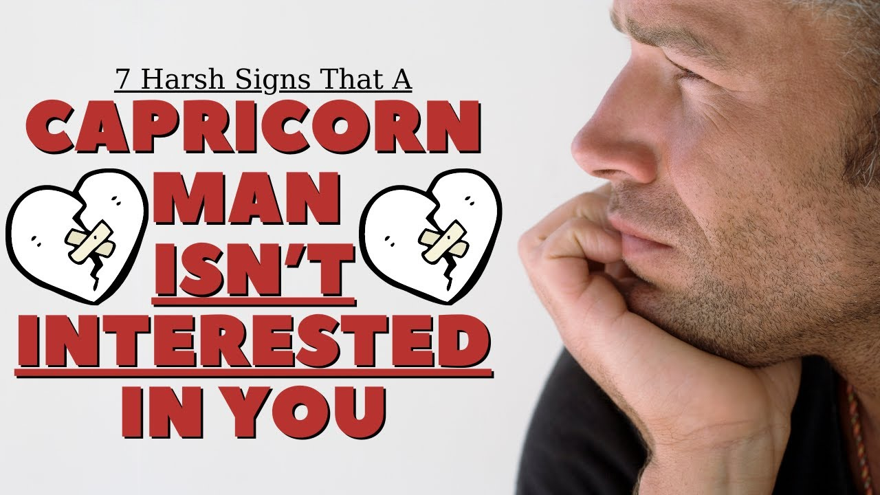 7 Harsh Signs That A Capricorn Man Isnt Interested In You