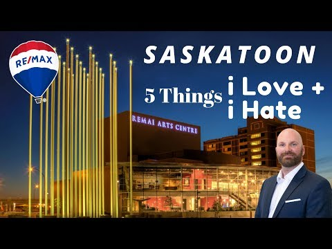 Saskatoon, Saskatchewan - 5 Things i Love and Hate