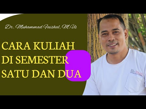 CARA KULIAH DI SEMESTER 1 & 2 (Dr.Muhammad Faishal, M.Us) #MOTIVASI