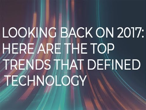 Looking back on 2017: Here are the top trends that defined technology