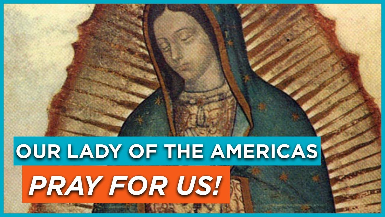 Our Lady of the Americas, Pray For Us!