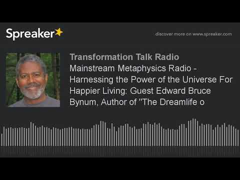 Mainstream Metaphysics Radio - Harnessing the Power of the Universe For Happier Living: Guest Edward