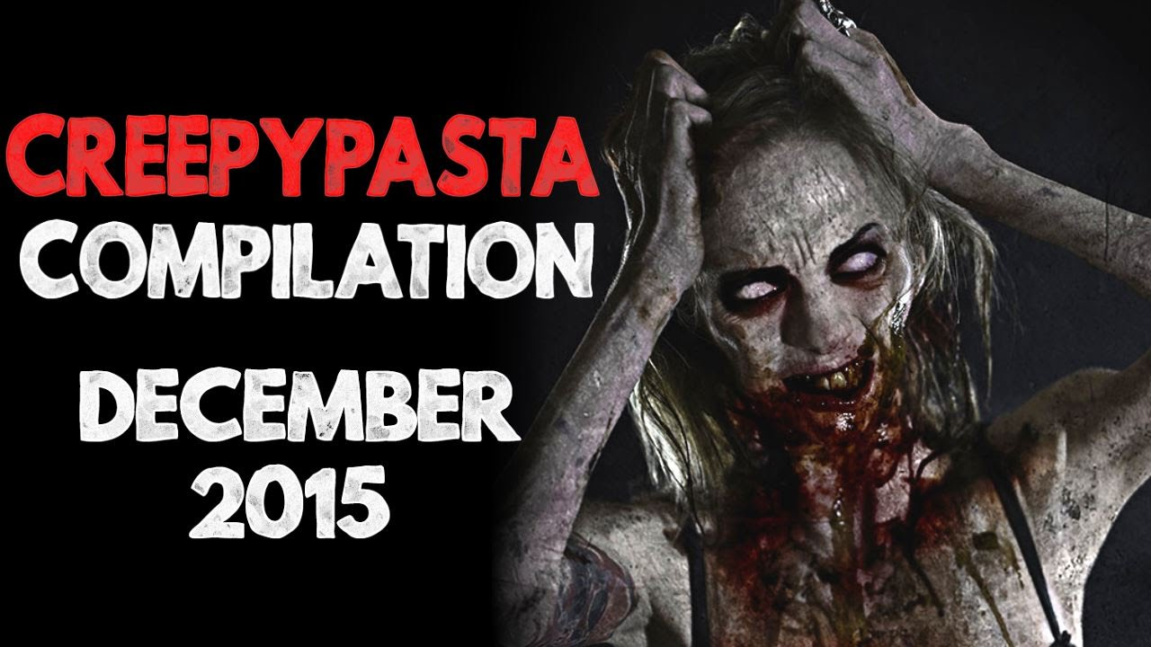creepypasta compilation december 2015