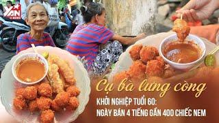 Cụ Bà Lưng Còng Khởi Nghiệp Tuổi 60 : Ngày Bán 4 Tiếng Gần 400 Chiếc Nem | Món Ngon Yan Food