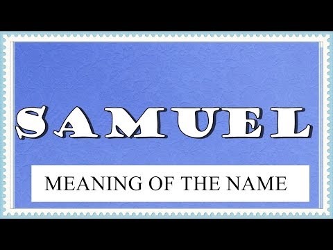 NAME SAMUEL - FUN FACTS, MEANING OF THE NAME, HOROSCOPE