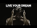 Live Your Dream - Motivational Video - I Will Not Leave My Dream A Dream!