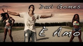 È AMO - Davi Gomes  official Video Clip - 2012 2013 - Brazilian music - musica brasiliana Canção