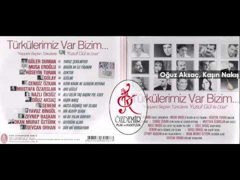 Oğuz Aksaç, Kaşın Nakış | Türkülerimiz Var Bizim