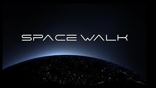 """SPACE WALK"" 