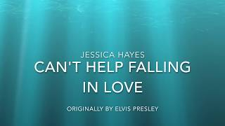 Can't Help Falling In Love Cover By Jessica Hayes