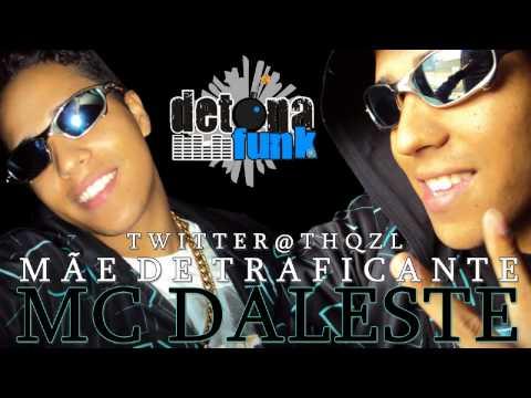 MC DALESTE - MÃE DE TRAFICANTE ♫♪ COM LETRA ' LANÇAMENTO 2011' $$ DETONA FUNK PROD $$