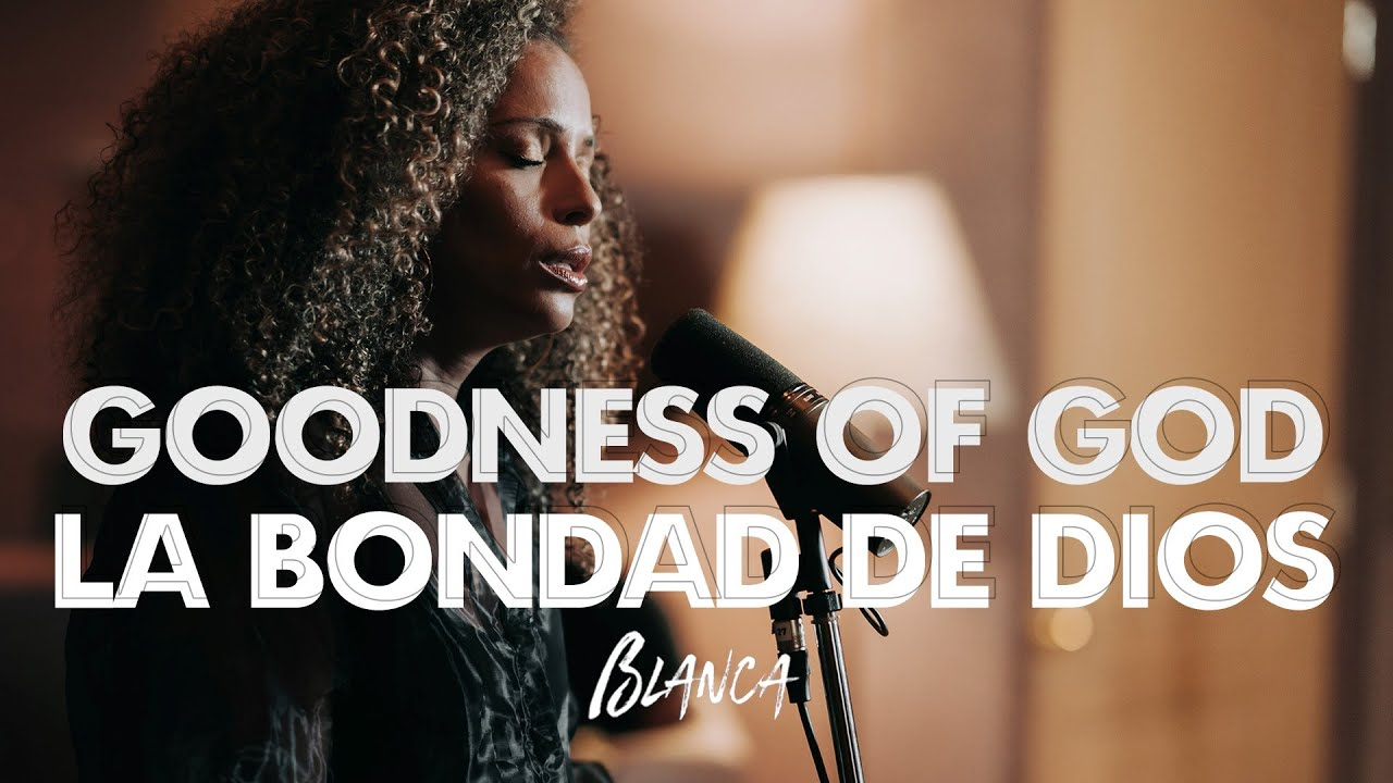 Blanca - Goodness Of God / La Bondad de Dios