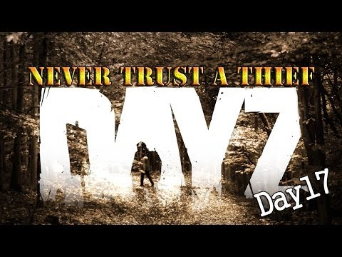 DAYZ Standalone Day 17 Never Trust A Thief DayZ Gameplay #17 (HD) 1080p PC