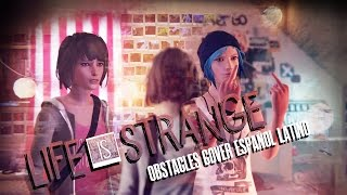 LIFE IS STRANGE - Obstacles - COVER ESPAÑOL LATINO.