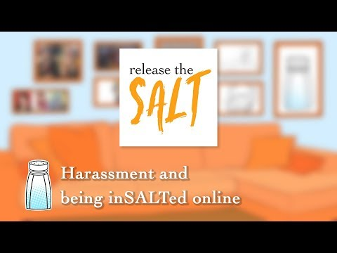 Harassment and being inSALTed online     Release the Salt