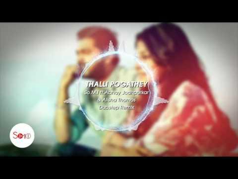 Thalli Pogathey - So.M.I ft.Abhay Jodhpurkar & Alisha Thomas - Dubstep Remix
