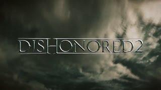 E3 2015. Dishonored 2 [Трейлер]