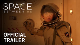 The Space Between Us | Official Trailer | In Theaters February 3, 2017