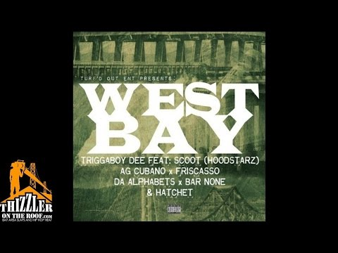 Triggaboy Dee ft Scoot AG Cubano Da Alphabets Bar None Friscasso Hatchet - West Bay Anthem