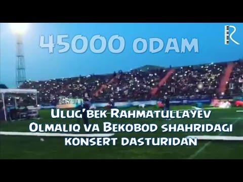 Ulug'bek Rahmatullayev Olmaliq va Bekobod shahridagi konsert dasturidan (45000 odam)