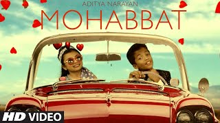 Mohabbat Video Song | Aditya Narayan |  Song 2016