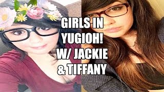 Being a girl in Yu-Gi-Oh! Discussion w/ Jackie & Tiffany!