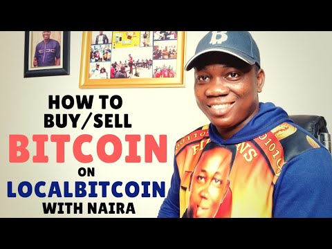 How To Buy Bitcoin In Naira! And How To Sell Bitcoin For Naira  On Localbitcoin