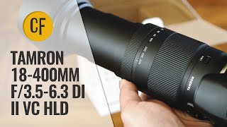 Tamron 18-400mm f/3.5-6.3 Di II VC HLD lens review with samples