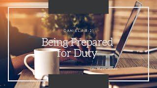 November 8, 2020 - Sunday Worship - Being Prepared for Duty - Daniel 1:8-21 Rev Mark Caldwell -