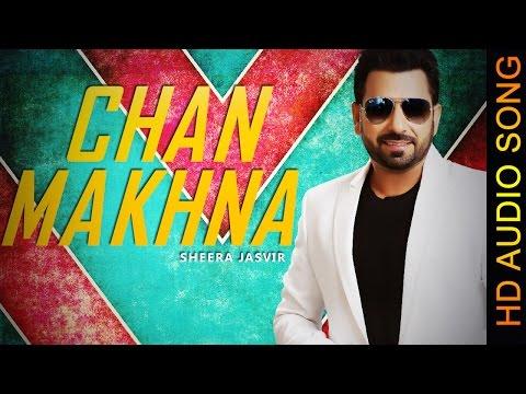 CHAN MAKHNA || SHEERA JASVIR || New Punjabi Songs 2016 || HD AUDIO