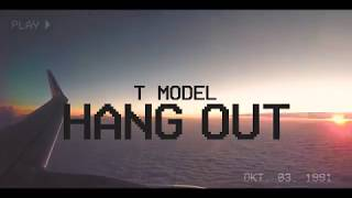 T Model – Hang Out (Official MusicVideo)