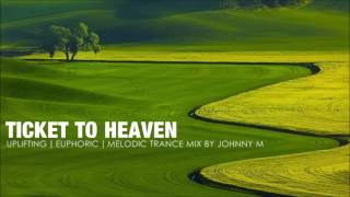 Ticket To Heaven ◆ Uplifting - Melodic - Euphoric Trance Set ◆ 2017 Mixed By Johnny M