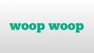woop woop meaning and pronunciation