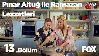 Pınar Altuğ ile Ramazan Lezzetleri 13.Bölüm