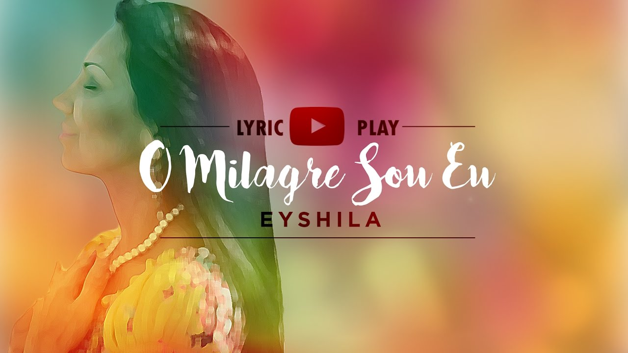 A Dor Não Mata Se Deus Está Presente eyshila - o milagre sou eu (lyric play)