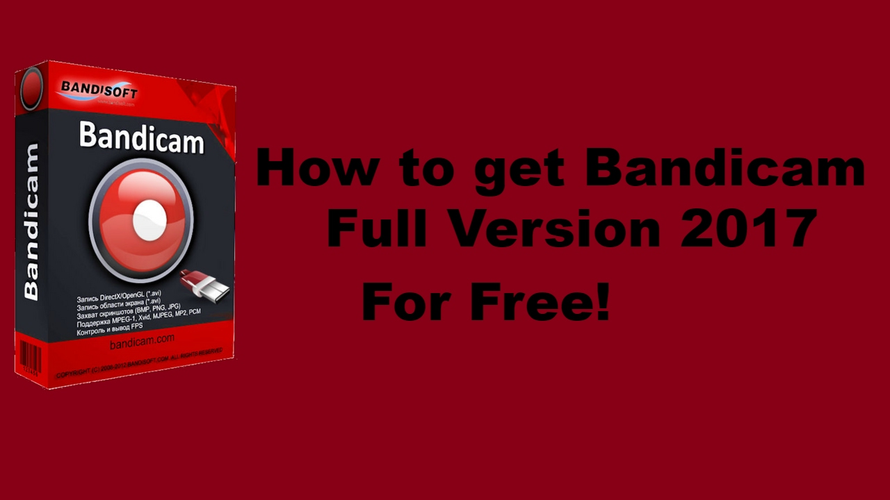 how to get bandicam full for free