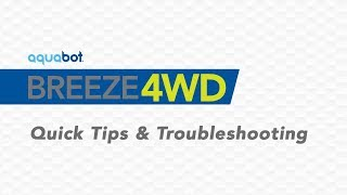 Aquabot Breeze 4WD Quick tips and troubleshooting