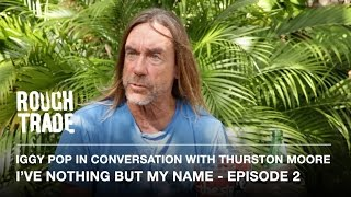 I'VE NOTHING BUT MY NAME - Iggy Pop in Conversation With Thurston Moore (Episode 2)