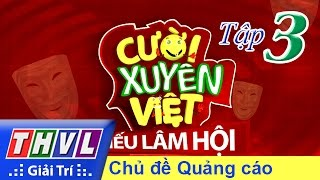 THVL   Cười xuyên Việt - Tiếu lâm hội   Tập 3: Chủ đề Quảng cáo